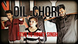 Dil chori || yo yo honey Singh|| Dance choreography