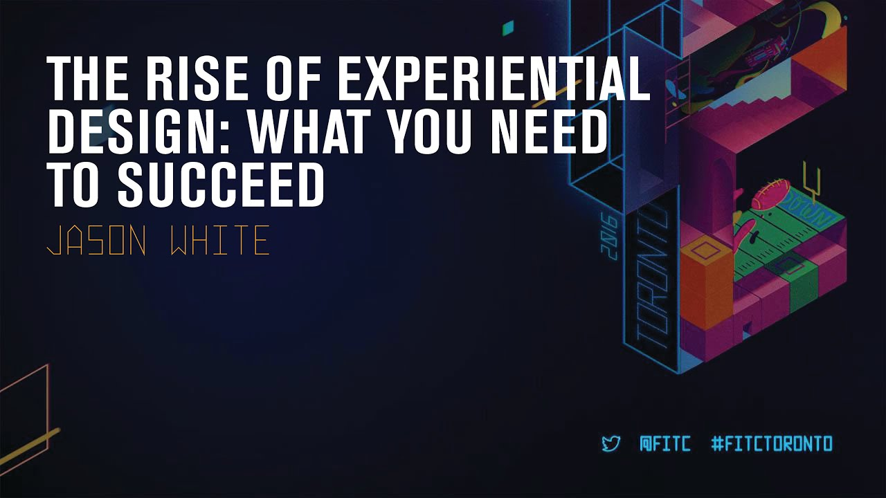 Jason White — The Rise Of Experiential Design – What You Need To Succeed
