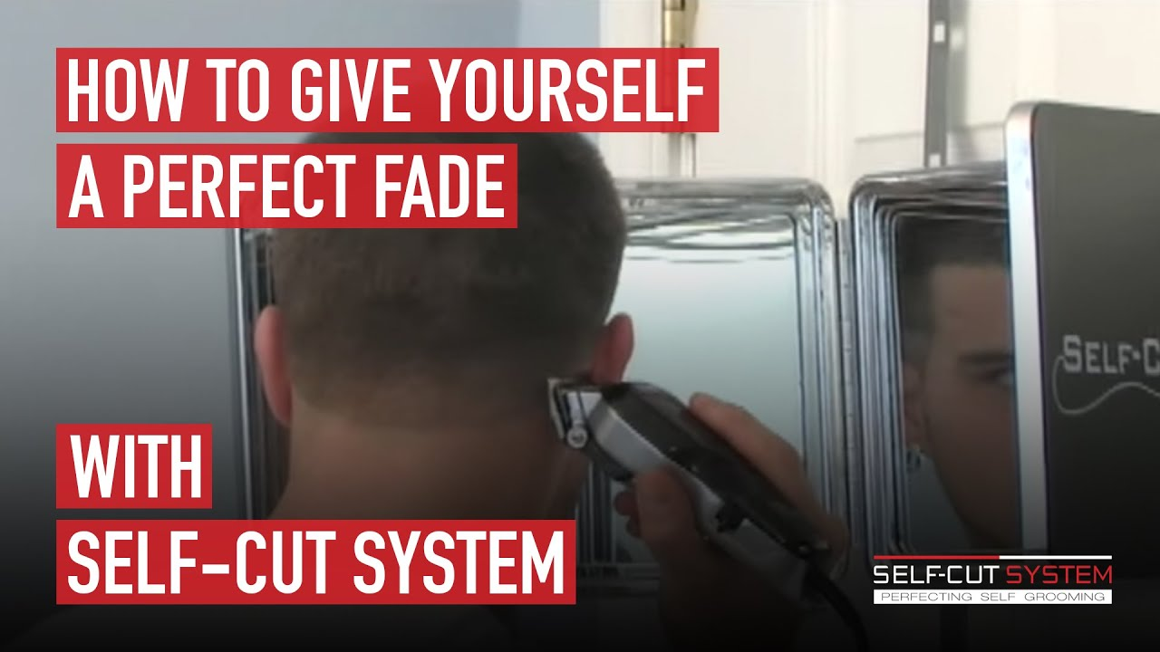 How To Give Yourself A Perfect Fade With The Self Cut System Youtube