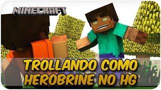 TROLLANDO COMO HEROBRINE NO HG