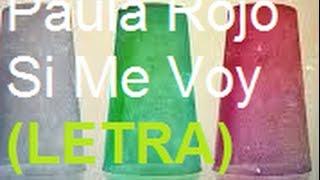Paula Rojo - Si Me Voy (LETRA)