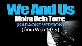 WE AND US - Moira Dela Torre (KARAOKE VERSION)