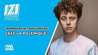 """""""Norman fait des vidéos"""" crée la polémique ! / IZI NEWS"""