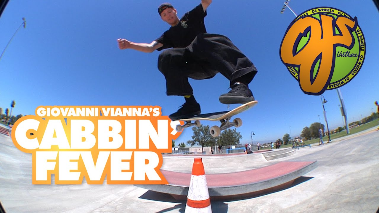 Giovanni Vianna's Cabbin Fever  | OJ Wheels
