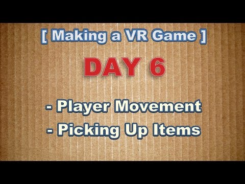 Making a VR Game Day 6: Player Movement & Picking Up Items