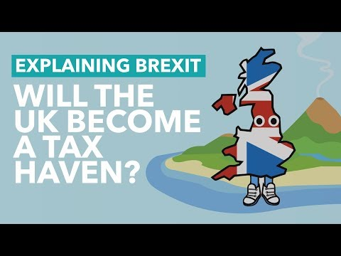 Will The UK Become A Tax Haven After Brexit? - Brexit Explained
