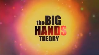 The Big Hands Theory (PARODIA)