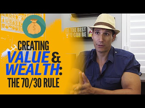 Creating Value & Wealth: The 70/30 Rule