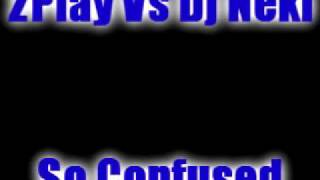2play Vs Dj Neki - So Confused