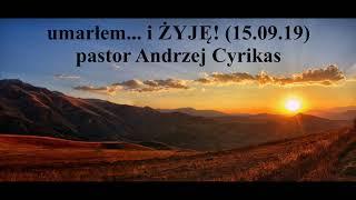 """Kazanie """"umarłem... i ŻYJĘ!"""" (15.09.19) – pastor Andrzej Cyrikas"""