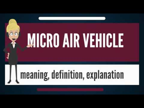 What is MICRO AIR VEHICLE? What does MICRO AIR VEHICLE mean? MICRO AIR VEHICLE meaning & explanation
