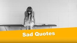 Sad Quotes | Quotes About Sadness