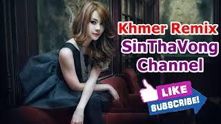 Khmer Song Remix - Best Khmer DJ Nonstop Remix Song