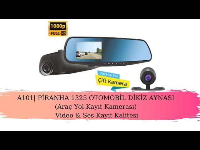 A101| PİRANHA 1325 OTOMOBİL DİKİZ AYNASI (Araç Yol Kayıt Kamerası) Video & Ses Kayıt Kalitesi