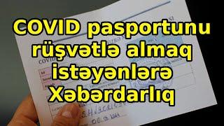COVID pasportunu rüşvətlə almaq istəyənlərə - Xəbərdarlıq, Son xeberler bugun 2021