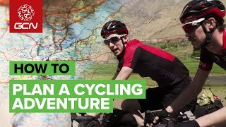 How To Plan Your Next Cycling Adventure   GCN