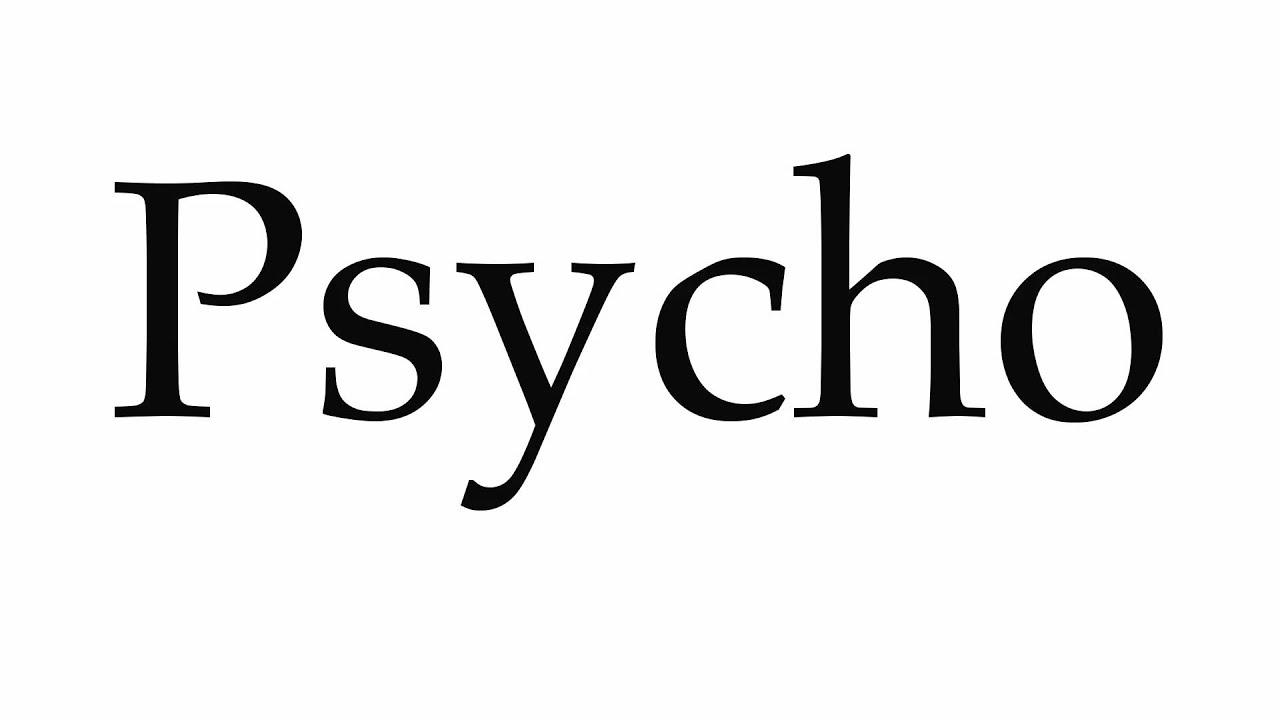 How to Pronounce Psycho