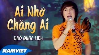 Ai Nhớ Chăng Ai - Ngô Quốc Linh (MV HD OFFICIAL)