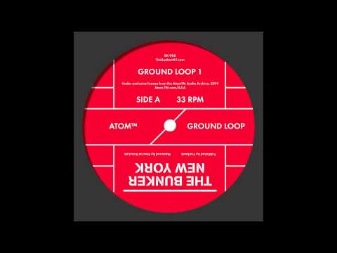 "Atom™ - ""Ground Loop 1"" (The Bunker New York 008)"