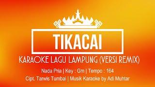 Tikacai   Karaoke Lirik   Nada Pria   Lagu Lampung Remix   Voc. Ari Saka   Cipt. Tarwis Tumbai