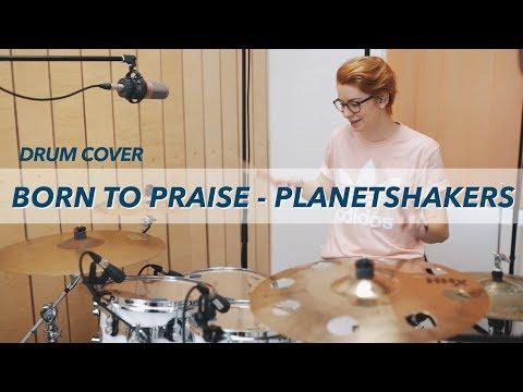 Born To Praise - Planetshakers (Drum Cover)
