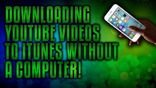 Downloading YouTube Videos to iTunes Library (iOS, No PC Required) [Jailbroken iOS 7, 8+]