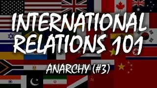 International Relations 101 (#3): Anarchy
