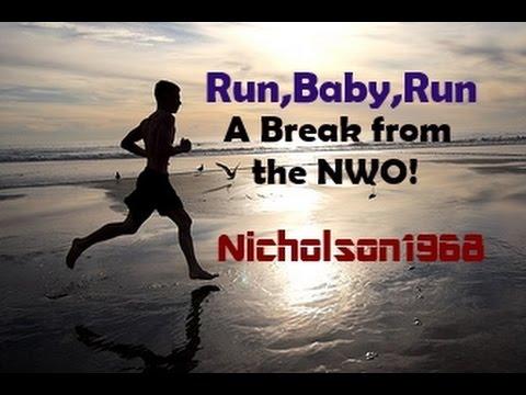 Run Baby Run--A Break from the New World Order!
