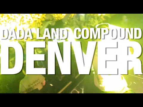 The Dada Land Compound Tour: Episode 7 - Denver