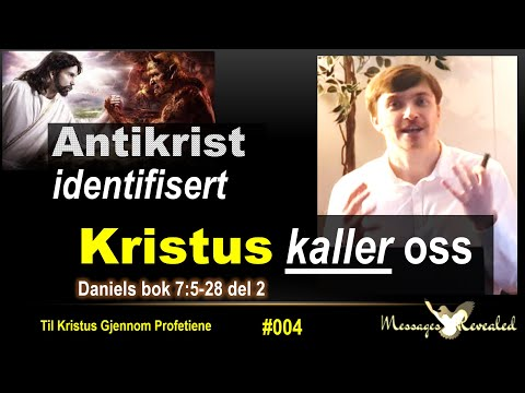 Antikrist Identifisert Kristus Kaller Oss - Dan7v5-28 (Messages Revealed) - TKGP#004