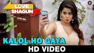 Kalol Ho Gaya | Love Shagun | Tochi Raina | Anuj Sachdeva, Nidhi Subbaiah