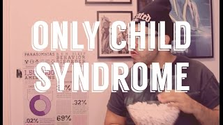 ONLY CHILD SYNDROME