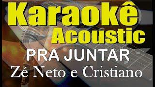 Zé Neto e Cristiano - PRA JUNTAR (Karaokê Acústico) playback