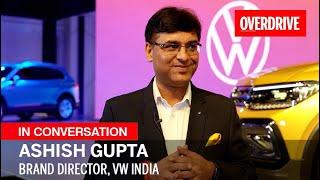 Ashish Gupta, Brand Director of VW India, discusses the upcoming Taigun   OVERDRIVE