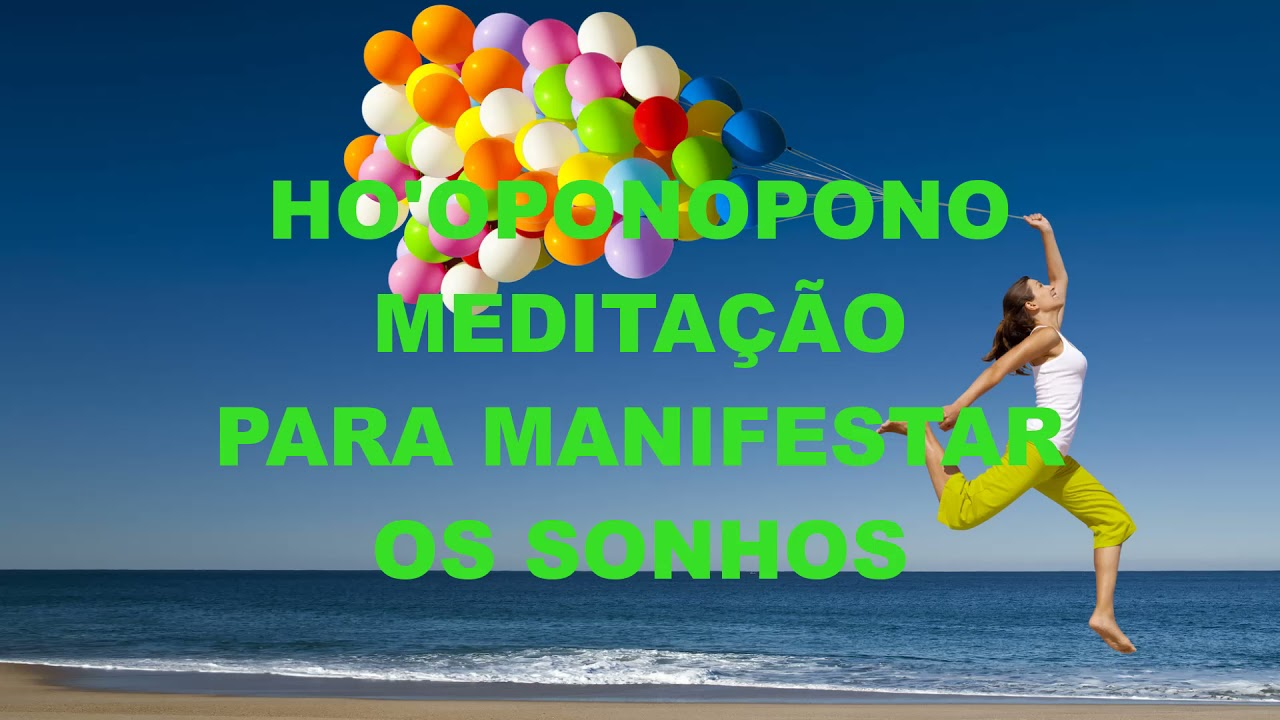 HO'OPONOPONO MEDITAÇÃO PARA MANIFESTAR OS SONHOS