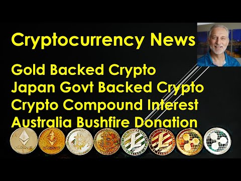 Cryptocurrency News-Gold Backed Crypto; Japan Govt Crypto; Crypto Interest; Help Australia Bushfire