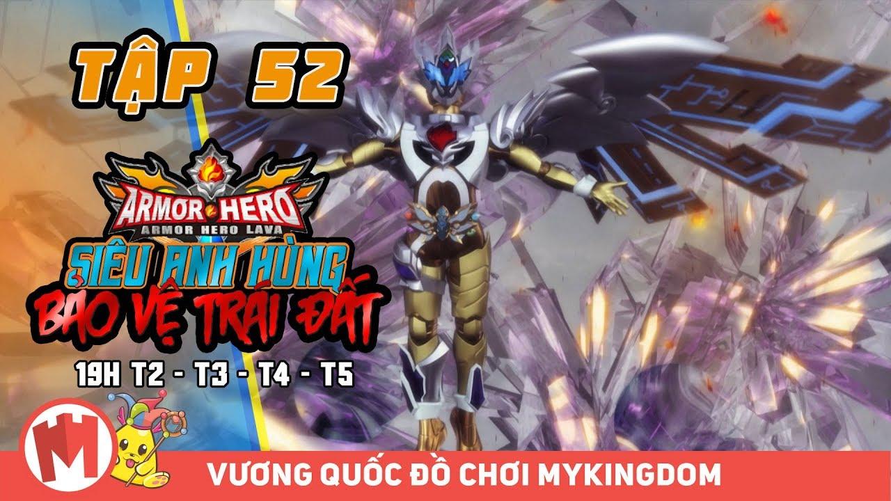 SIÊU ANH HÙNG BẢO VỆ TRÁI ĐẤT | Tập 52 (tập cuối) – Phim Siêu Nhân Armor Hero LAVA