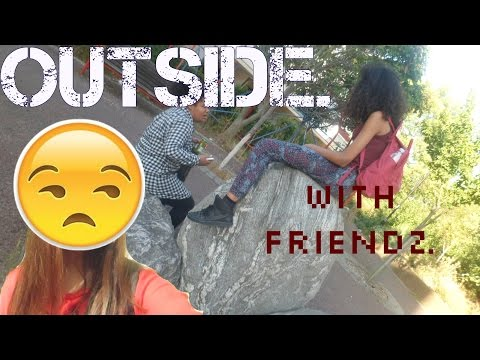 OUTSIDE. WITH FRIENDS. || LordRainbowCake