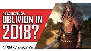The Elder Scrolls IV: Oblivion in 2018: A Retrospective Analysis