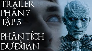 Game of Thrones - PHẦN 7 TẬP 5 CÓ GÌ? [PHÂN TÍCH TRAILER]