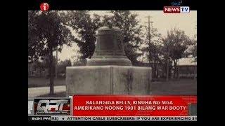 QRT: Balangiga Bells, kinuha ng mga Amerikano noong 1901 bilang war booty