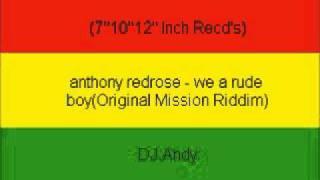 anthony redrose - we a rude boy(Original Mission Riddim)