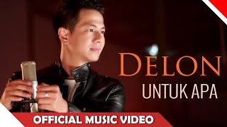 Video Delon - Untuk Apa - Official Music Video - NAGASWARA download MP3, 3GP, MP4, WEBM, AVI, FLV November 2018
