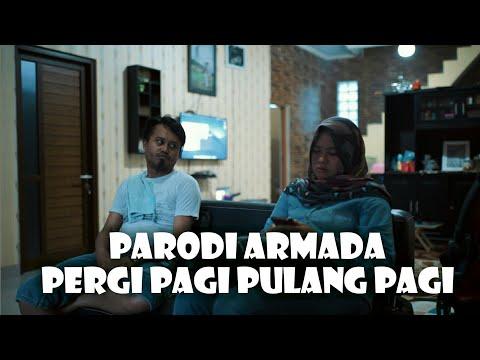 PARODI ARMADA - PERGI PAGI PULANG PAGI