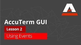 AccuTerm™ GUI Tutorial - Lesson 2: Using Events