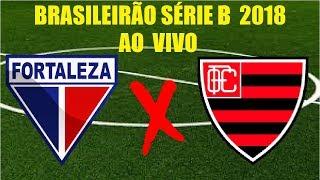 Fortaleza  X  Oeste ao vivo    Brasileirão série B  2018