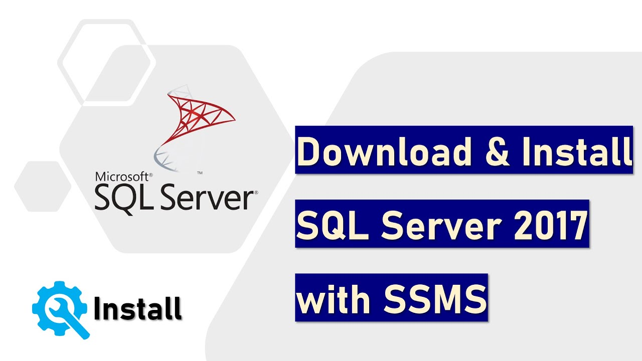 Download and Install SQL Server 2017 and SSMS
