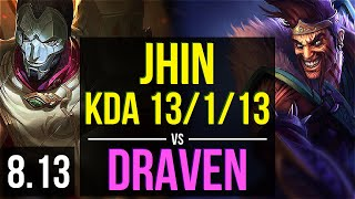 JHIN vs DRAVEN (ADC) ~ KDA 13/1/13, Legendary ~ NA Challenger ~ Patch 8.13