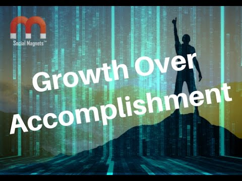Growth over Accomplishment - How to Succeed During Change