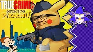 TRUE CRIME: Detective Pikachu - Jabroni Mike